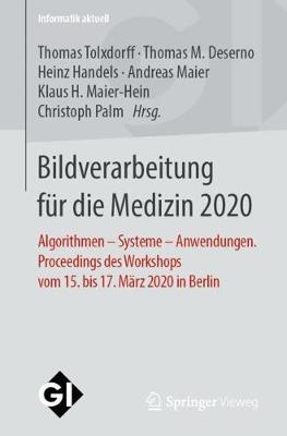 Bildverarbeitung Fur Die Medizin 2020: Algorithmen - Systeme - Anwendungen. Proceedings Des Workshops Vom 15. Bis 17. Marz 2020 in Berlin by Thomas Tolxdorff