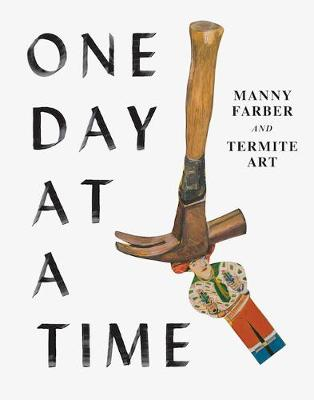 One Day at a Time: Manny Farber and Termite Art by Helen Molesworth
