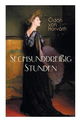 Sechsunddrei ig Stunden: Geschichte einer arbeitslosen N herin (Gesellschaftsroman) by Odon Von Horvath