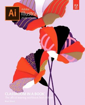 Adobe Illustrator Classroom in a Book (2020 release) by Brian Wood