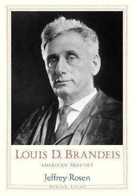 Louis D. Brandeis by Jeffrey Rosen