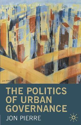 The Politics of Urban Governance by Jon Pierre