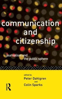 Communication and Citizenship by Peter Dahlgren