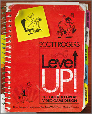 Level Up!: The Guide to Great Video Game Design by Scott Rogers