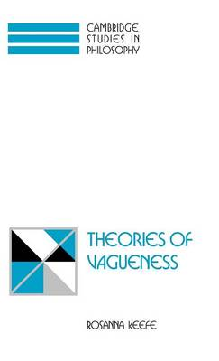 Theories of Vagueness by Rosanna Keefe