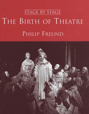 The Birth of Theatre by Philip Freund