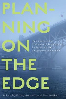 Planning on the Edge: Vancouver and the Challenges of Reconciliation, Social Justice, and Sustainable Development by Penny Gurstein