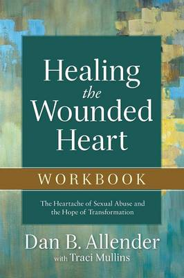 Healing the Wounded Heart Workbook by Dan B Allender