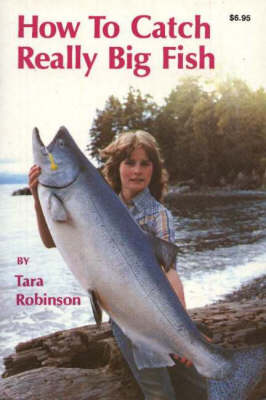 How to Catch Really Big Fish by Tara Robinson