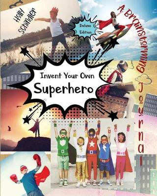 Invent Your Own Superhero: A Brainstorming Journal - Deluxe Edition by Holly Schindler