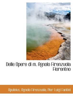 Delle Opere Di M. Agnolo Firenzuola Fiorentno by Deceased Apuleius