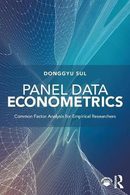 Panel Data Econometrics: Common Factor Analysis for Empirical Researchers by Donggyu Sul