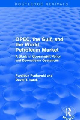OPEC, the Gulf, and the World Petroleum Market by Fereidun Fesharaki