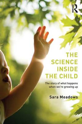 The Science inside the Child: The story of what happens when we're growing up by Sara Meadows
