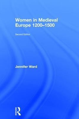 Women in Medieval Europe 1200-1500 by Jennifer Ward