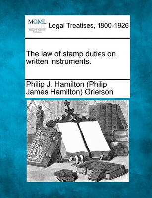The Law of Stamp Duties on Written Instruments. by Philip J Hamilton Grierson