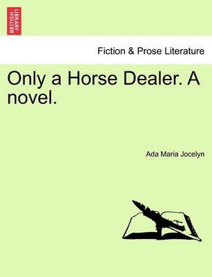 Only a Horse Dealer. a Novel. by Ada Maria Jocelyn