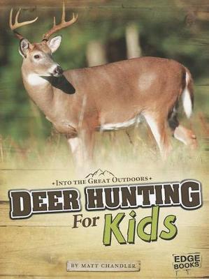 Deer Hunting for Kids by ,Matt Chandler