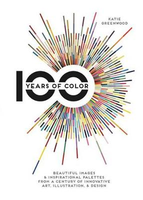 100 Years Of Color by Katie Greenwood