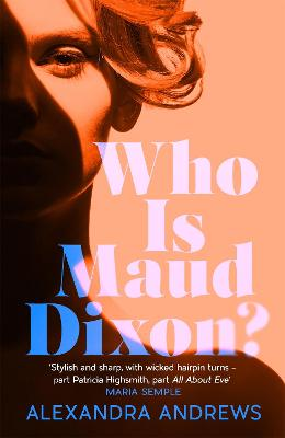 Who is Maud Dixon?: A wickedly twisty literary thriller and pure fun by Alexandra Andrews