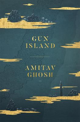 Gun Island: A spellbinding, globe-trotting novel by the bestselling author of the Ibis trilogy by Amitav Ghosh