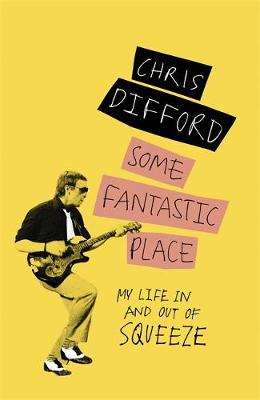 Some Fantastic Place by Chris Difford