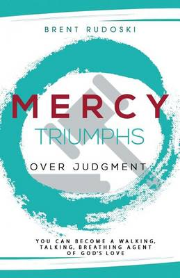 Mercy Triumphs Over Judgment by Brent Rudoski