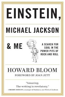 Einstein, Michael Jackson & Me: A Search for Soul in the Power Pits of Rock and Roll by Howard Bloom