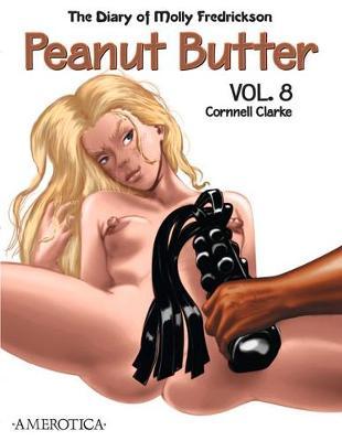Peanut Butter Volume 8 by Cornnell Clarke