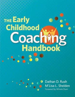 The Early Childhood Coaching Handbook by Dathan D. Rush