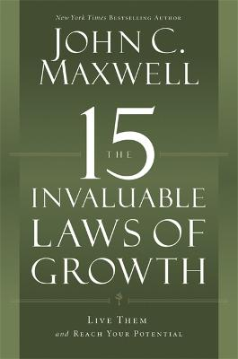 The 15 Invaluable Laws of Growth by John C. Maxwell