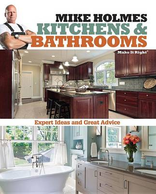Mike Holmes Kitchens & Bathrooms by Mike Holmes