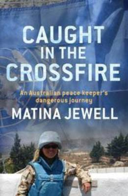 Caught in the Crossfire by Matina Jewell