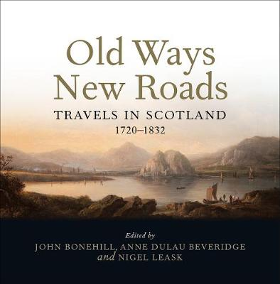 Old Ways New Roads: Travels in Scotland 1720-1832 book