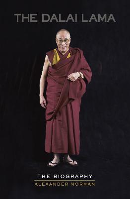 The Dalai Lama: The Biography by Alexander Norman