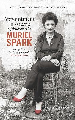 Appointment in Arezzo: A friendship with Muriel Spark by Alan Taylor