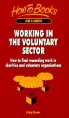 Working in the Voluntary Sector: How to Find Rewarding Work in Charities and Voluntary Organisations by Craig Brown
