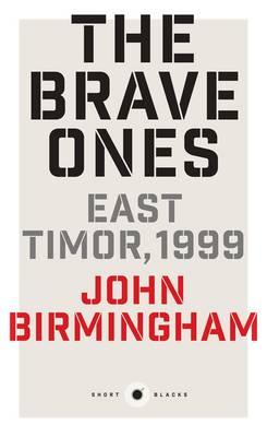 Brave Ones: East Timor, 1999: Short Black 5 by John Birmingham