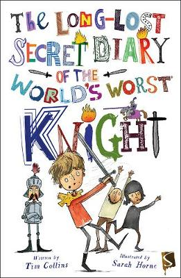 Long-Lost Secret Diary Of The World's Worst Knight by Tim Collins