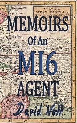 Memoirs of an Mi6 Agent by David Nott