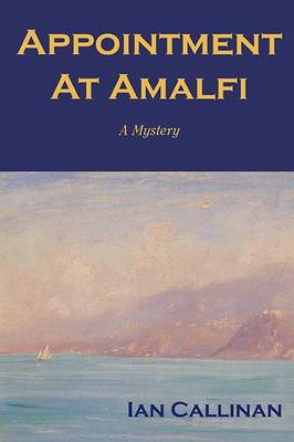 Appointment at Amalfi: A Murder Mystery by Ian Callinan