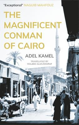 The Magnificent Conman of Cairo: A Novel by Adel Kamel
