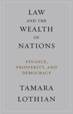 Law and the Wealth of Nations: Finance, Prosperity, and Democracy by Tamara Lothian