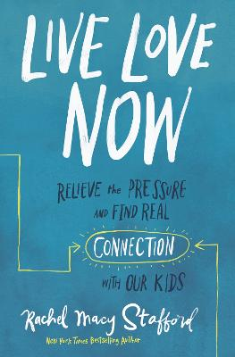 Live Love Now: Relieve the Pressure and Find Real Connection with Our Kids book