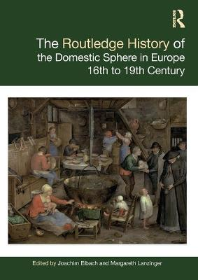 The Routledge History of the Domestic Sphere in Europe: 16th to 19th Century book