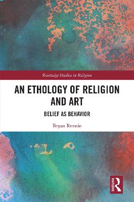 An Ethology of Religion and Art: Belief as Behavior book