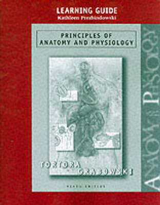 Principles of Anatomy and Physiology: Learning Guide to 9r.e. by Gerard J. Tortora