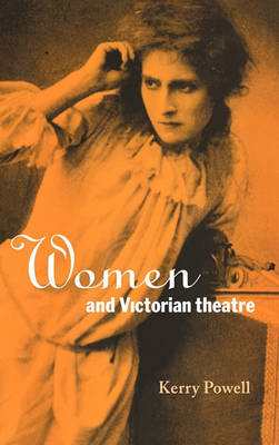 Women and Victorian Theatre by Kerry Powell
