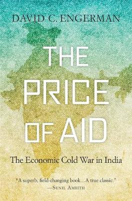 The Price of Aid: The Economic Cold War in India by David C. Engerman