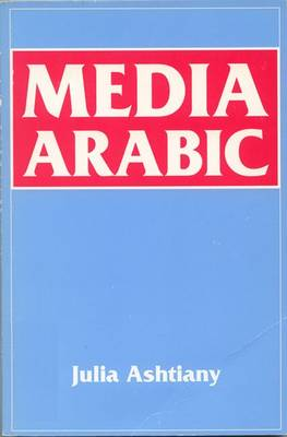 Media Arabic by Julia Ashtiany Bray